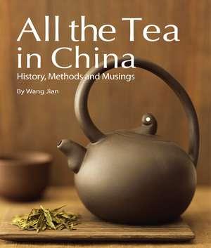 All the Tea in China: History, Methods and Musings de Wang Jian