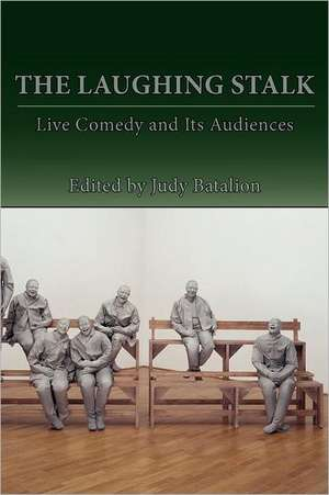 The Laughing Stalk:  Live Comedy and Its Audiences de Judy Batalion