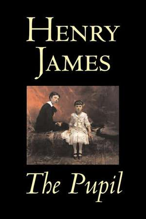 The Pupil by Henry James, Fiction, Classics, Literary:  Antinomianism and the Westminster Assembly de Henry James