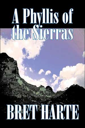 A Phyllis of the Sierras by Bret Harte, Fiction, Classics, Westerns, Historical:  From the First 10 Years of 32 Poems Magazine de Bret Harte