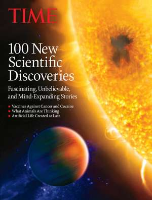 TIME 100 New Scientific Discoveries: Fascinating, Unbelievable and Mind Expanding Stories de The Editors of TIME