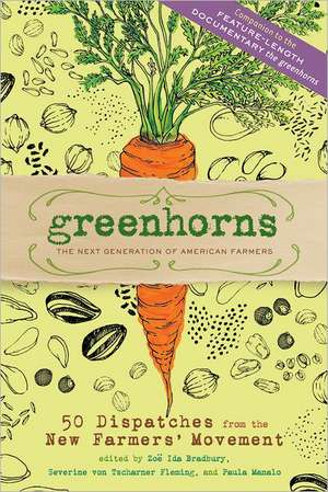Greenhorns:  50 Dispatches from the New Farmers' Movement de Zoe Ida Bradbury