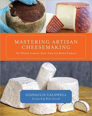 Mastering Artisan Cheesemaking de Gianaclis Caldwell