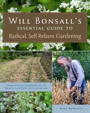 Will Bonsall's Essential Guide to Radical, Self-Reliant Gardening imagine