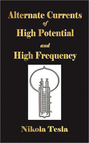 Experiments with Alternate Currents of High Potential and High Frequency:  A Narrative of the Old Trail Days de Nikola Tesla