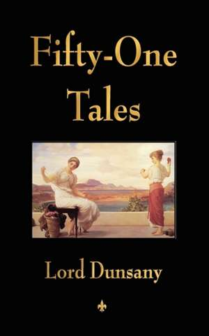 Fifty-One Tales de Lord Dunsany