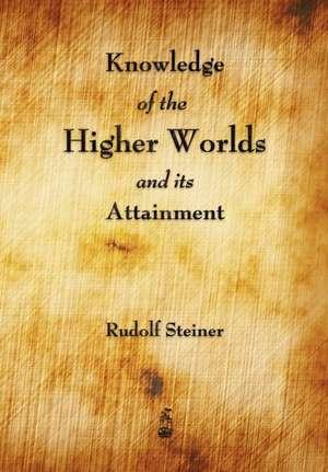 Knowledge of the Higher Worlds and Its Attainment de Rudolf Steiner