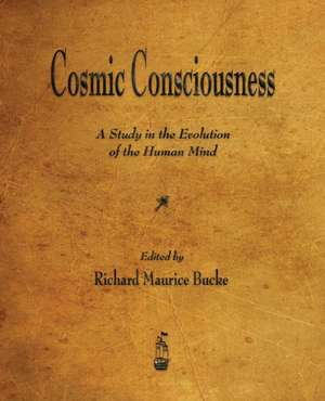 Cosmic Consciousness de Richard Maurice Bucke
