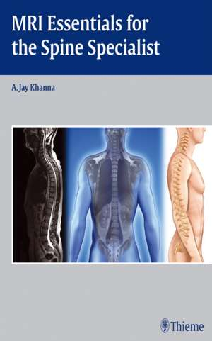 MRI Essentials for the Spine Specialist de A. Jay Khanna