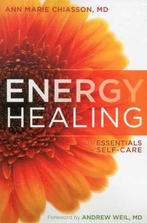 Energy Healing:  The Essentials of Self-Care de MD Chiasson, Ann Marie