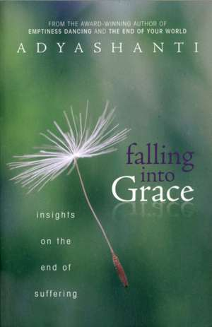 Falling Into Grace:  Insights on the End of Suffering de Adyashanti