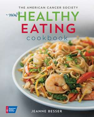 The American Cancer Society New Healthy Eating Cookbook de Jeanne Besser