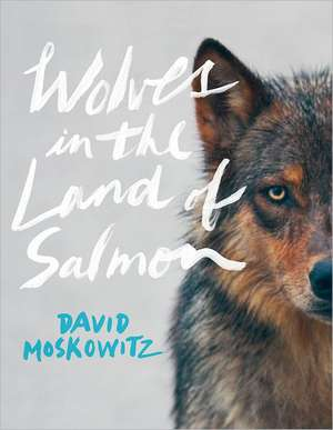 Wolves in the Land of Salmon de David Moskowitz