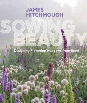 Sowing Beauty de James Hitchmough