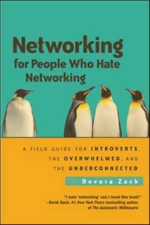 Networking for People Who Hate Networking: A Field Guide for Introverts, the Overwhelmed, and the Underconnected: A Field Guide for Introverts, the Overwhelmed, and the Underconnected de Devora Zack
