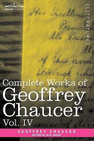 Complete Works of Geoffrey Chaucer, Vol. IV de Geoffrey Chaucer