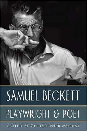 Samuel Beckett:  Playwright & Poet de Christopher Murray