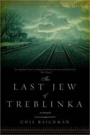 The Last Jew of Treblinka:  A Survivor's Memory 1942-1943 de Chil Rajchman