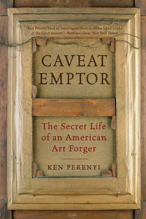 Caveat Emptor – The Secret Life of an American Art Forger