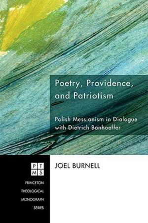 Poetry, Providence, and Patriotism:  Polish Messianism in Dialogue with Dietrich Bonhoeffer de Joel Burnell