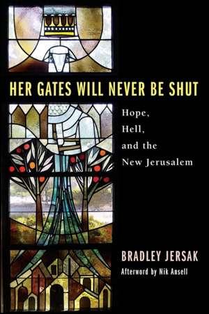 Her Gates Will Never Be Shut:  Hell, Hope, and the New Jerusalem de Bradley Jersak