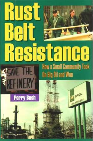 Rust Belt Resistance:  How a Small Community Took on Big Oil and Won de Perry Bush