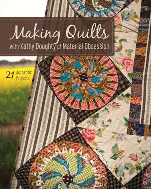 Making Quilts with Kathy Doughty of Material Obsession:  21 Authentic Projects [With Pattern(s)] de Kathy Doughty