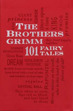 The Brothers Grimm: 101 Fairy Tales de Jacob and Wilhelm Grimm