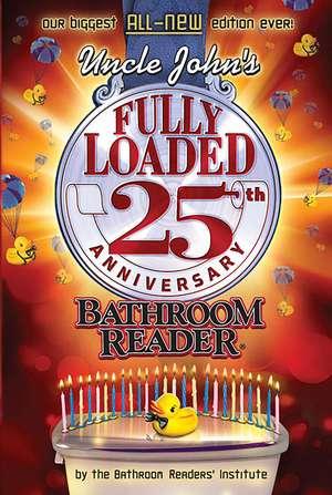 Uncle John's Fully Loaded 25th Anniversary Bathroom Reader de Bathroom Readers' Institute