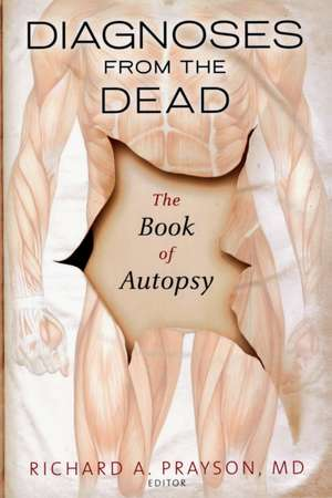 Diagnoses from the Dead: The Book of Autopsy de Richard Prayson