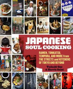 Japanese Soul Cooking:  Ramen, Tonkatsu, Tempura, and More from the Streets and Kitchens of Tokyo and Beyond de Tadashi Ono