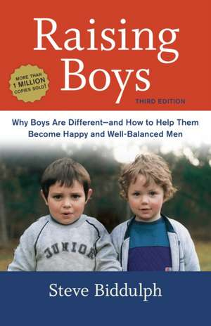 Raising Boys:  Why Boys Are Different--And How to Help Them Become Happy and Well-Balanced Men de Steve Biddulph