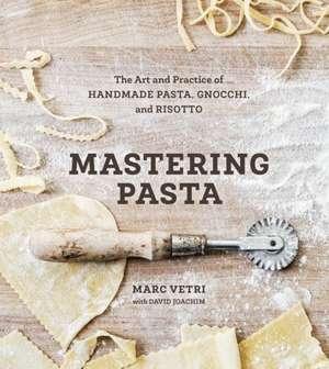 Mastering Pasta:  The Art and Practice of Handmade Pasta, Gnocchi, and Risotto de Marc Vetri