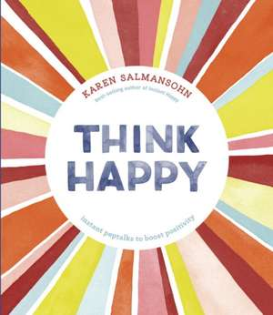 Think Happy:  Instant Peptalks to Boost Positivity de Karen Salmansohn