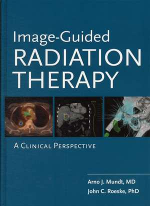 Image-Guided Radiation Therapy (IGRT): A Clinical Perspective de Arno Mundt