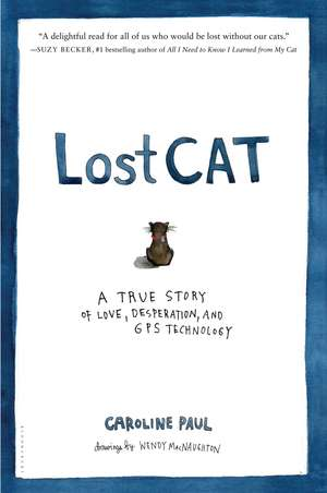 Lost Cat: A True Story of Love, Desperation, and GPS Technology de Caroline Paul