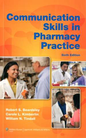 Communication Skills in Pharmacy Practice: A Practical Guide for Students and Practitioners de Robert S. Beardsley PhD, RPh