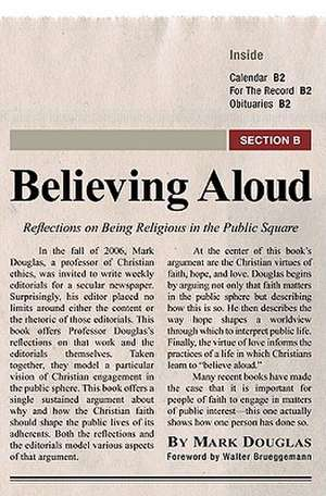 Believing Aloud:  Reflections on Being Religious in the Public Square de Mark Douglas