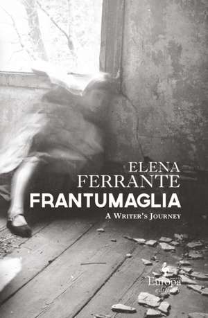 Frantumaglia: An Author's Journey Told Through Letters, Interviews, and Occasional Writings de Elena Ferrante