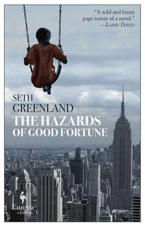 The Hazards Of Good Fortune de Seth Greenland