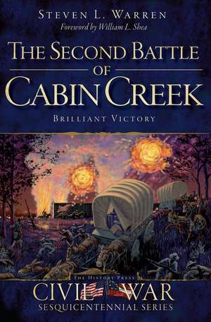 The Second Battle of Cabin Creek:  Brilliant Victory de Steven L. Warren