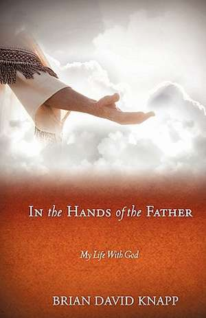 In the Hands of the Father de Brian David Knapp