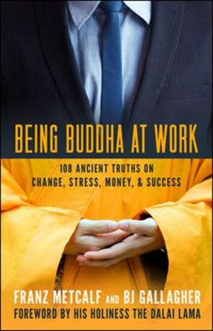 Being Buddha At Work: 108 Ancient Truths On Change  Stress  Money  And Success