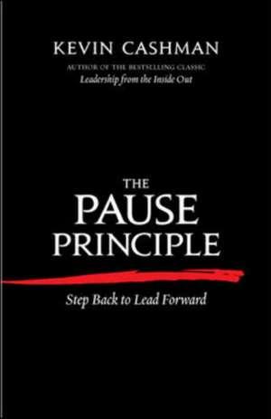The Pause Principle: Step Back to Lead Forward de Kevin Cashman