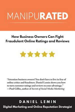 Manipurated: How Business Owners Can Fight Fraudulent Online Ratings & Reviews de Daniel Lemin
