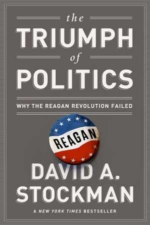 The Triumph of Politics: Why the Reagan Revolution Failed de David Stockman