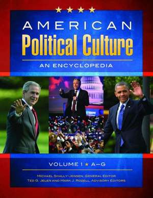 American Political Culture [3 Volumes]:  An Encyclopedia de Michael PhD Shally-Jensen