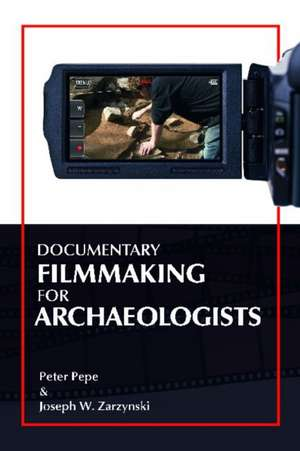 Documentary Filmmaking for Archaeologists de Peter J Pepe