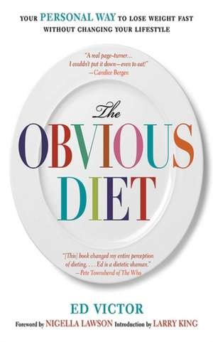 The Obvious Diet: Your Personal Way to Lose Weight Without Changing Your Lifestyle de Ed Victor