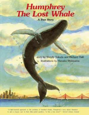 Humphrey the Lost Whale:  A True Story de Wendy Tokuda